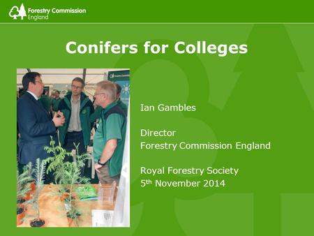 Conifers for Colleges Ian Gambles Director Forestry Commission England Royal Forestry Society 5 th November 2014.