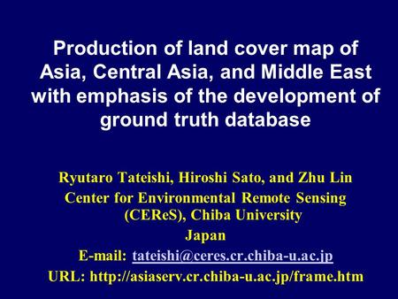 Production of land cover map of Asia, Central Asia, and Middle East with emphasis of the development of ground truth database Ryutaro Tateishi, Hiroshi.
