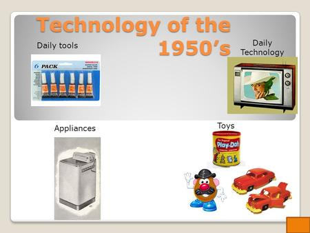 Technology of the 1950's Daily Technology Daily tools Toys Appliances.