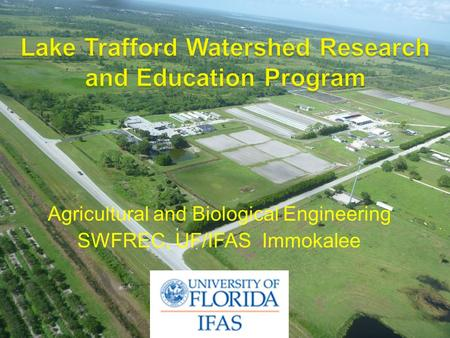 Agricultural and Biological Engineering SWFREC, UF/IFAS Immokalee.