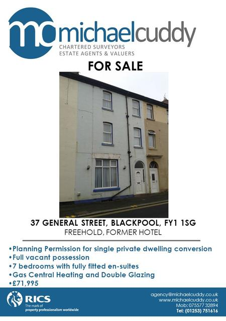 37 GENERAL STREET, BLACKPOOL, FY1 1SG FREEHOLD, FORMER HOTEL Planning Permission for single private dwelling conversion Full vacant possession 7 bedrooms.