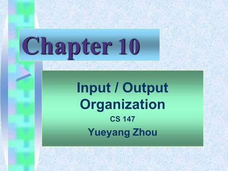 Chapter 10 Input / Output Organization CS 147 Yueyang Zhou.