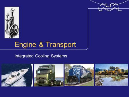 Engine & Transport Integrated Cooling Systems. www.alfalaval.com © Alfa LavalSlide 2 Alfa Laval Integrated Cooling Systems, ALICS Integrated marine cooling.