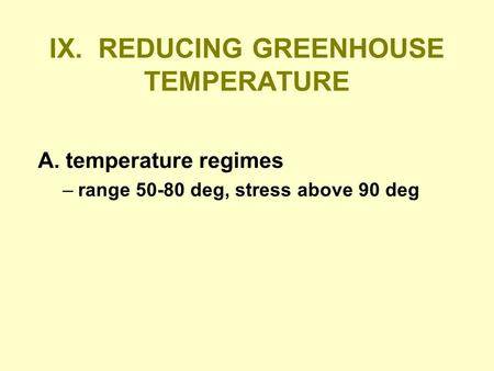 IX. REDUCING GREENHOUSE TEMPERATURE A. temperature regimes –range 50-80 deg, stress above 90 deg.