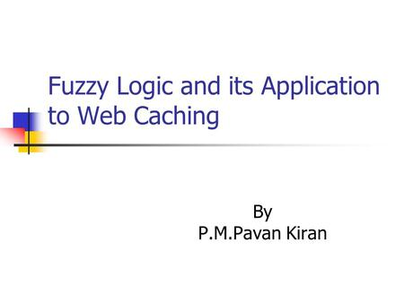 Fuzzy Logic and its Application to Web Caching