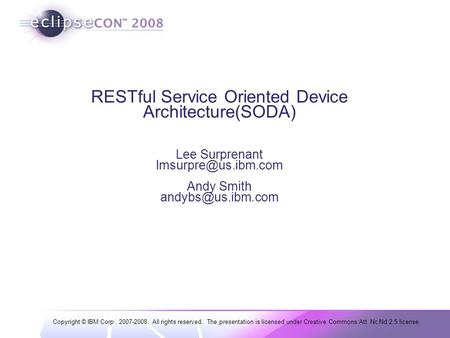 Copyright © IBM Corp., 2007-2008. All rights reserved. The presentation is licensed under Creative Commons Att. Nc Nd 2.5 license. RESTful Service Oriented.