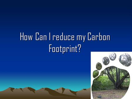 How Can I reduce my Carbon Footprint?. What I can do myself. Installing fluorescent bulbs in my room, and other rooms in the house: An ENERGY STAR qualified.