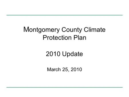 M ontgomery County Climate Protection Plan 2010 Update March 25, 2010.