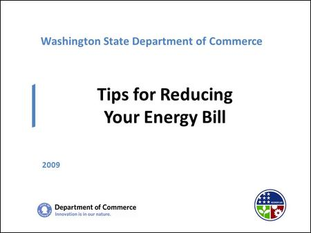 Washington State Department of Commerce Tips for Reducing Your Energy Bill 2009.