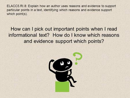 ELACC5.RI.8: Explain how an author uses reasons and evidence to support particular points in a text, identifying which reasons and evidence support which.