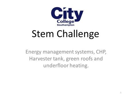 Stem Challenge Energy management systems, CHP, Harvester tank, green roofs and underfloor heating. 1.