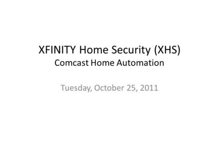 Tuesday, October 25, 2011 XFINITY Home Security (XHS) Comcast Home Automation.