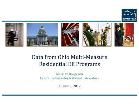Data from Ohio Multi-Measure Residential EE Programs Merrian Borgeson Lawrence Berkeley National Laboratory August 2, 2012.