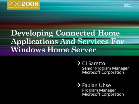  CJ Saretto Senior Program Manager Microsoft Corporation  Fabian Uhse Program Manager Microsoft Corporation ES11.