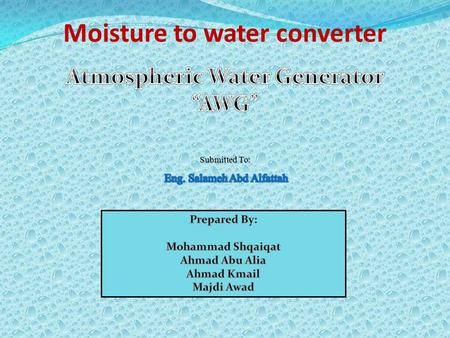 Moisture to water converter. Out Line : Abstract Introduction Heat Pump Heat Pump Components Conclusion.