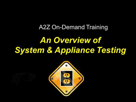An Overview of System & Appliance Testing A2Z On-Demand Training.