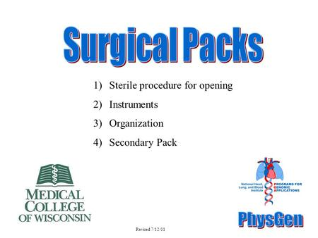 1)Sterile procedure for opening 2)Instruments 3)Organization 4)Secondary Pack Revised 7/12/01.