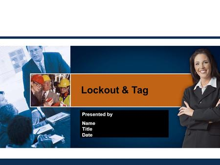 Lockout & Tag Presented by Name Title Date. Course Outline Lock-out definitions Legal responsibilities Lock-out procedure Frequent mistakes Removing a.