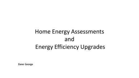 Home Energy Assessments and Energy Efficiency Upgrades Dane George.