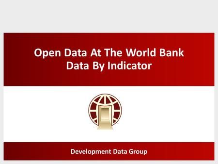 Open Data At The World Bank Data By Indicator Development Data Group.