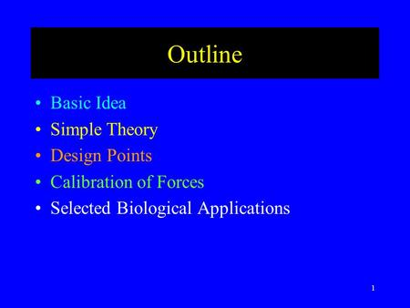 1 Outline Basic Idea Simple Theory Design Points Calibration of Forces Selected Biological Applications.