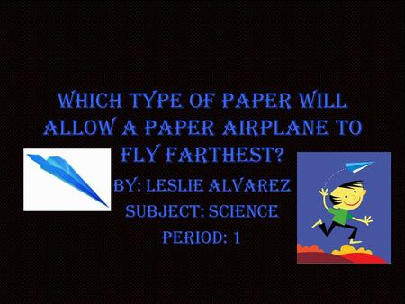 Which type of paper will allow a paper airplane to fly farthest?