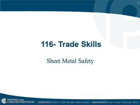1 116- Trade Skills Sheet Metal Safety. 2 Job safety Safety is based on knowledge, skill, and an attitude of care and concern. –Sheet metal workers must.