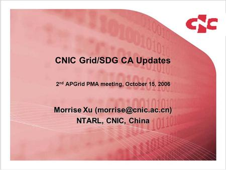 CNIC Grid/SDG CA Updates 2 nd APGrid PMA meeting, October 15, 2006 Morrise Xu NTARL, CNIC, China.
