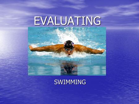 EVALUATING SWIMMING. DESCRIBING PERFORMANCE In what style can a performer move? They can walk, run, hop, skip, jump, side-step, twist, roll, dive, turn,