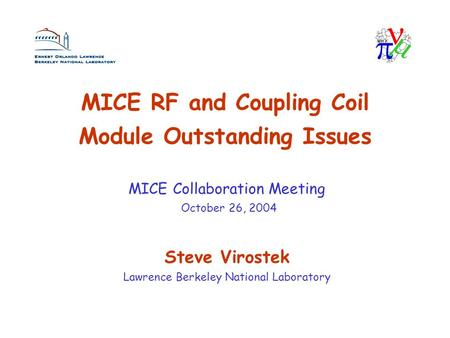 MICE RF and Coupling Coil Module Outstanding Issues Steve Virostek Lawrence Berkeley National Laboratory MICE Collaboration Meeting October 26, 2004.