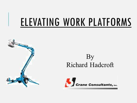 ELEVATING WORK PLATFORMS By Richard Hadcroft. PARTIES INVOLVED.