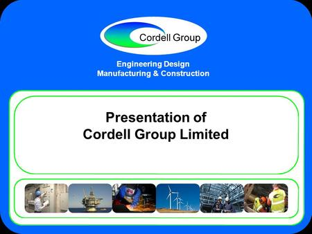 Engineering Design Manufacturing & Construction Presentation of Cordell Group Limited.