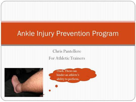 Chris Pantellere For Athletic Trainers Ankle Injury Prevention Program Ouch. These can hinder an athlete's ability to perform.