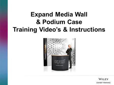 Expand Media Wall & Podium Case Training Video's & Instructions.