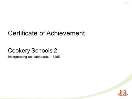 Slide 1 Certificate of Achievement Cookery Schools 2 Incorporating unit standards: 13285.