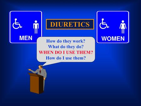 DIURETICS How do they work? What do they do? WHEN DO I USE THEM?