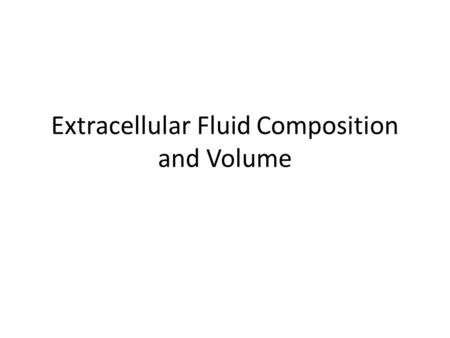 Extracellular Fluid Composition and Volume. Learning Objectives Know the distribution of bodily fluids and composition of intracellular and extracellular.
