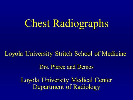 Chest Radiographs Loyola University Stritch School of Medicine