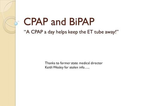 "CPAP and BiPAP ""A CPAP a day helps keep the ET tube away!"" Thanks to former state medical director Keith Wesley for stolen info….."