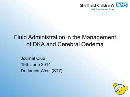 Fluid Administration in the Management of DKA and Cerebral Oedema Journal Club 19th June 2014 Dr James West (ST7)