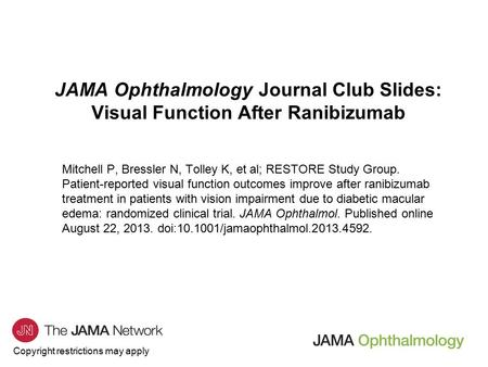 Copyright restrictions may apply JAMA Ophthalmology Journal Club Slides: Visual Function After Ranibizumab Mitchell P, Bressler N, Tolley K, et al; RESTORE.