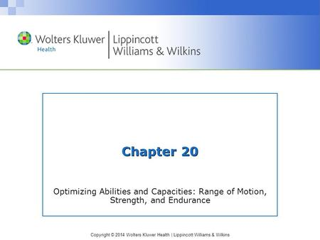 Chapter 20 Optimizing Abilities and Capacities: Range of Motion, Strength, and Endurance.