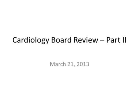 Cardiology Board Review – Part II