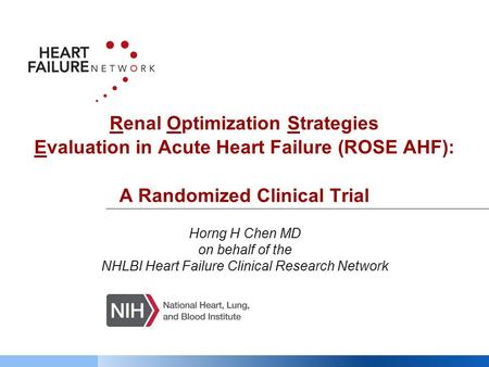 Horng H Chen MD on behalf of the NHLBI Heart Failure Clinical Research Network Renal Optimization Strategies Evaluation in Acute Heart Failure (ROSE AHF):