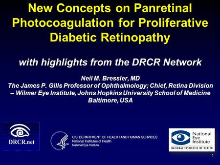 New Concepts on Panretinal Photocoagulation for Proliferative Diabetic Retinopathy with highlights from the DRCR Network Neil M. Bressler, MD The James.