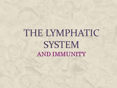 THE LYMPHATIC SYSTEM AND IMMUNITY. WHAT IS IN THE LYMPHATIC SYSTEM?  Components are: Lymph, vessels, lymph nodes, tonsils, the spleen, and the thymus.