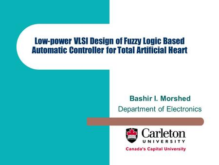 Low-power VLSI Design of Fuzzy Logic Based Automatic Controller for Total Artificial Heart Bashir I. Morshed Department of Electronics.
