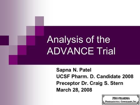 Analysis of the ADVANCE Trial Sapna N. Patel UCSF Pharm. D. Candidate 2008 Preceptor Dr. Craig S. Stern March 28, 2008.
