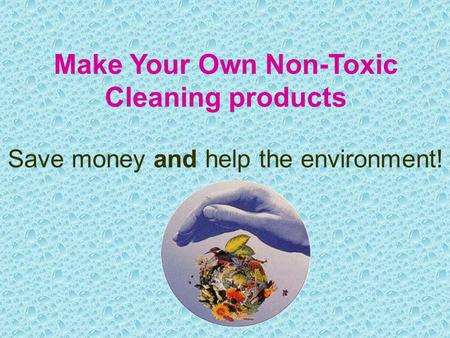 Make Your Own Non-Toxic Cleaning products Save money and help the environment!
