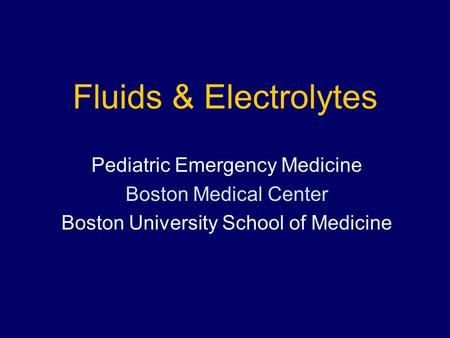 Fluids & Electrolytes Pediatric Emergency Medicine Boston Medical Center Boston University School of Medicine.